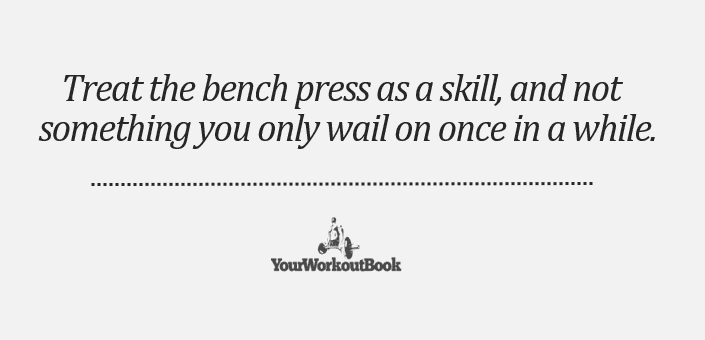 Treat the Bench Press Like a Skill