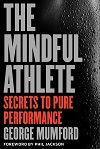The Mindful Athlete Secrets to Pure Performance by George Mumford Book Summary Thumbnail
