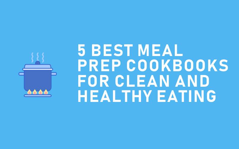 5 Best Meal Prepping Cookbooks